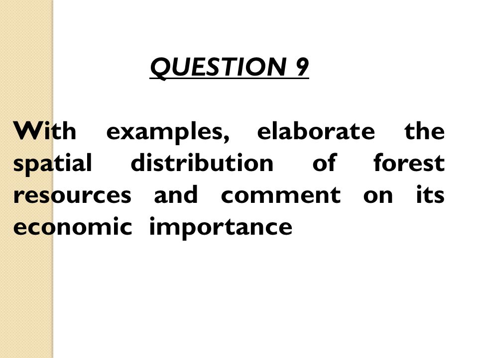QUESTION 9 With examples, elaborate the spatial distribution of forest resources and comment on its economic importance.