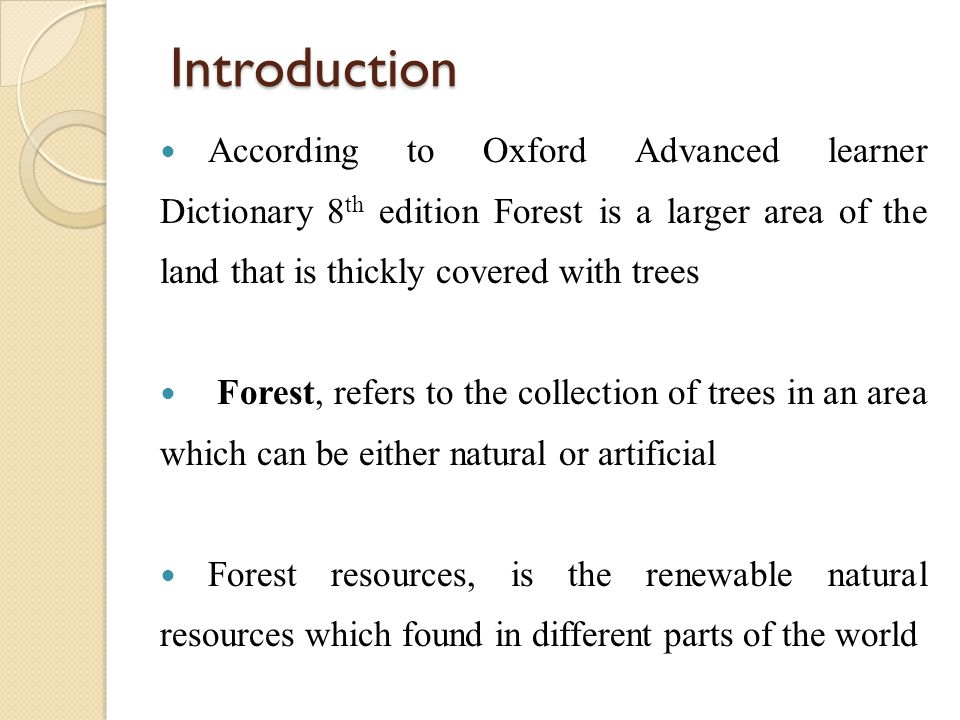 Introduction According to Oxford Advanced learner Dictionary 8th edition Forest is a larger area of the land that is thickly covered with trees.