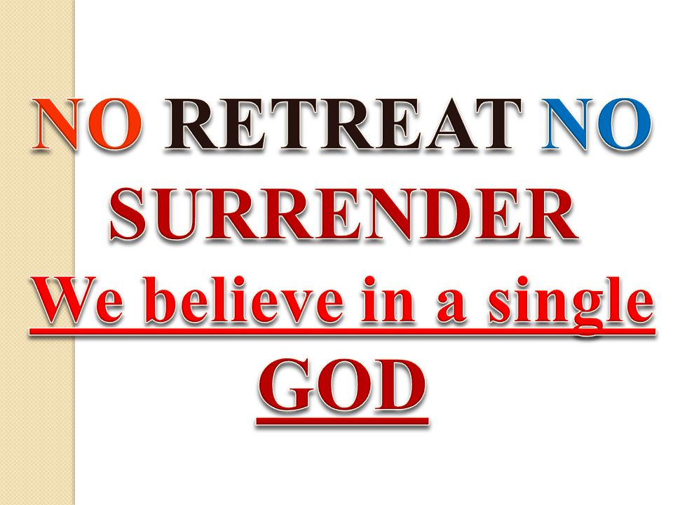 NO RETREAT NO SURRENDER We believe in a single GOD