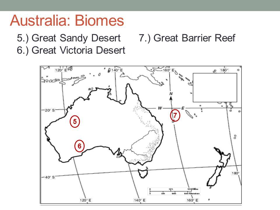 Australia: Biomes 5.) Great Sandy Desert 6.) Great Victoria Desert 7.) Great Barrier Reef 7 5 6