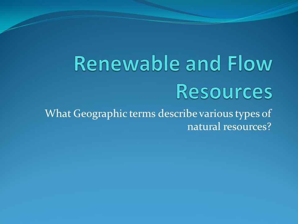 Renewable and Flow Resources