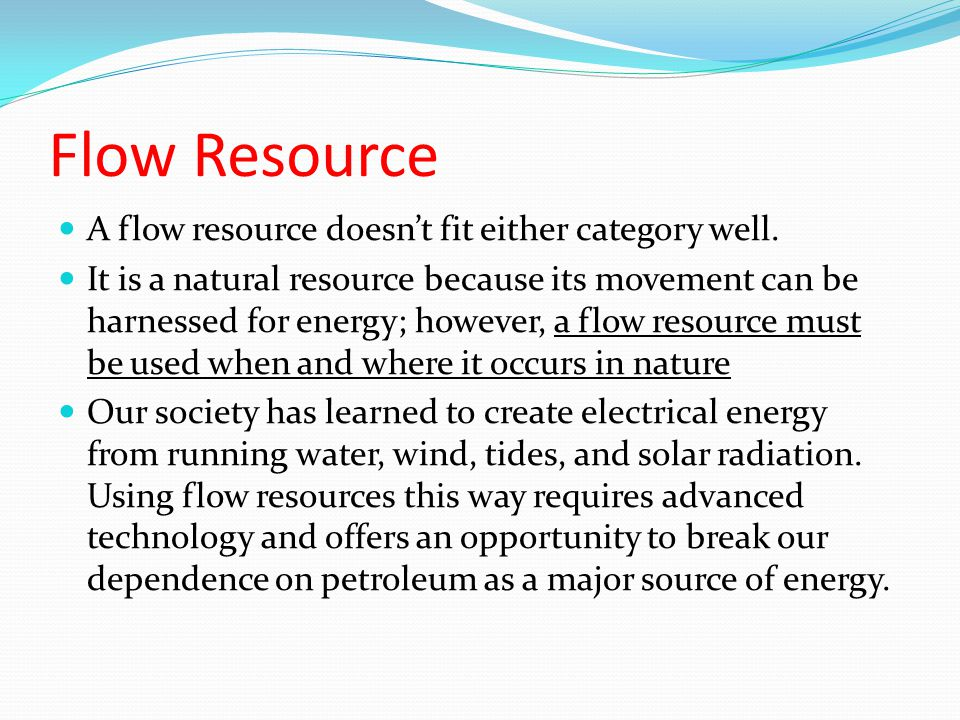 Flow Resource A flow resource doesn't fit either category well.