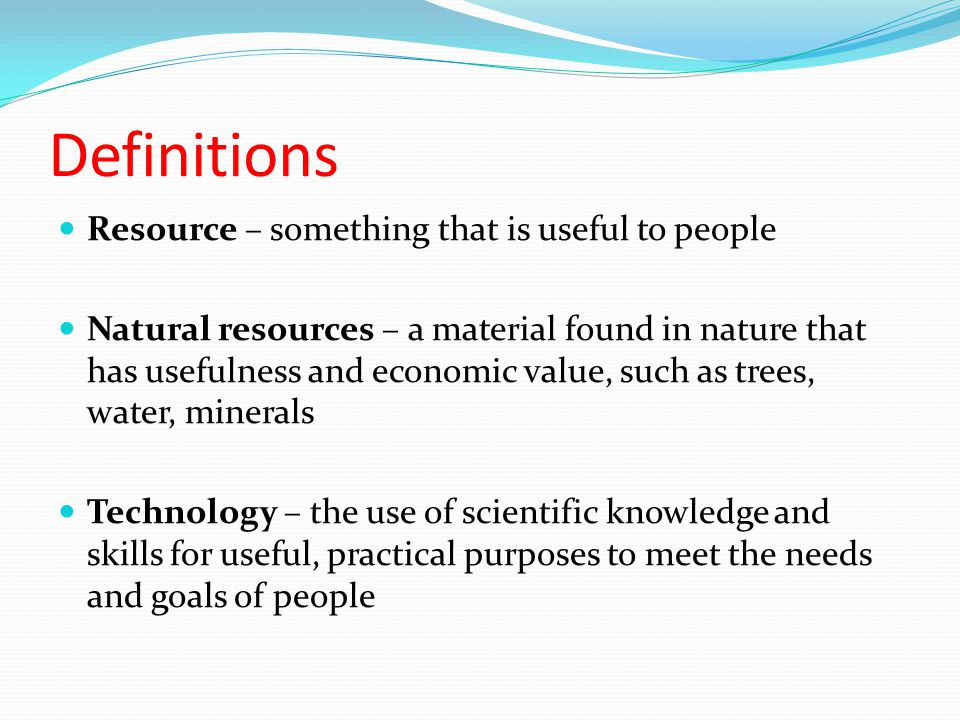 Definitions Resource – something that is useful to people