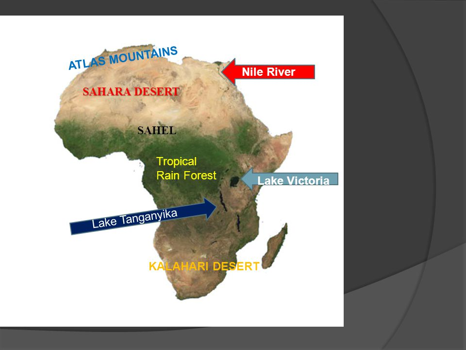 ATLAS MOUNTAINS Nile River. SAHARA DESERT. SAHEL. Tropical Rain Forest. Lake Victoria. Lake Tanganyika.
