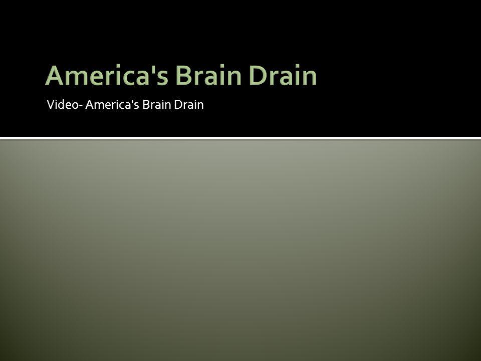 America s Brain Drain Video- America s Brain Drain