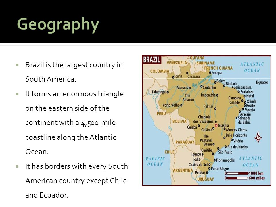 Geography Brazil is the largest country in South America.