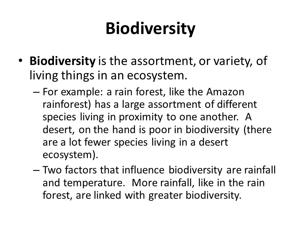 Biodiversity Biodiversity is the assortment, or variety, of living things in an ecosystem.