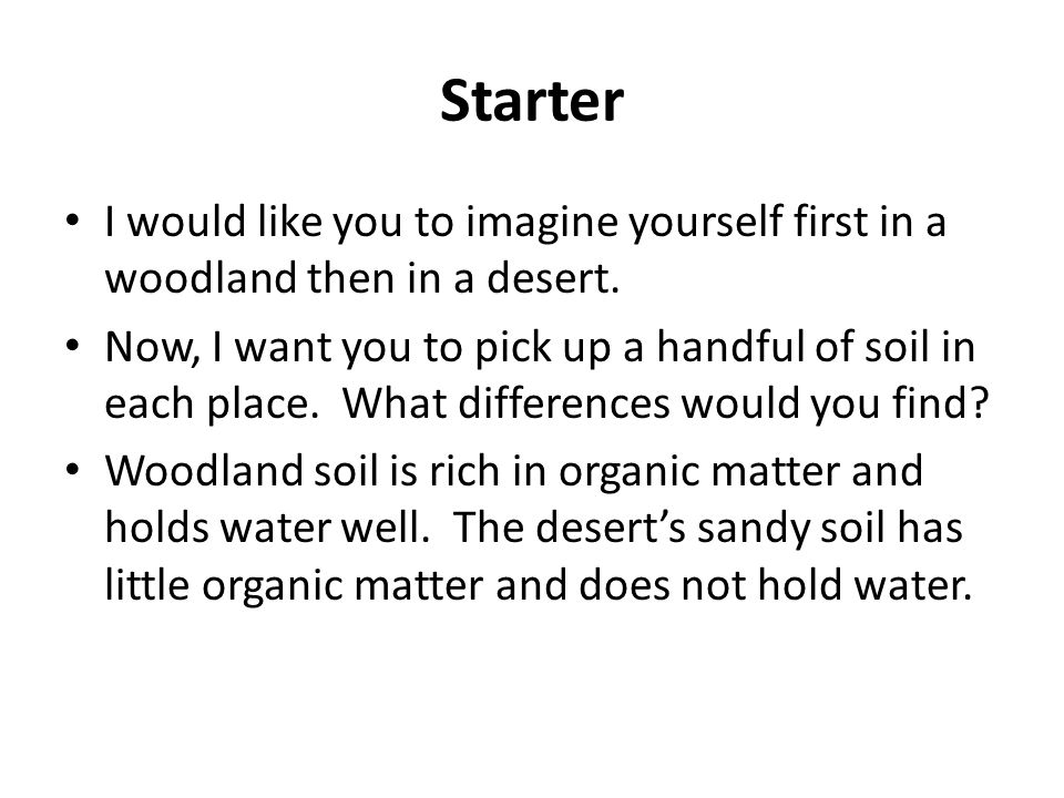 Starter I would like you to imagine yourself first in a woodland then in a desert.
