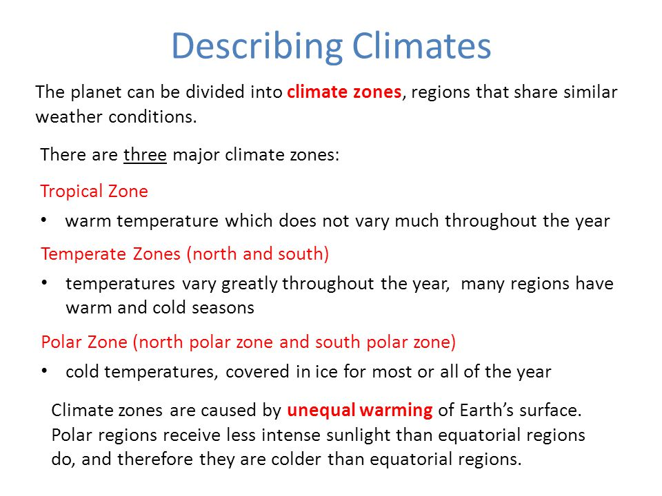 Describing Climates The planet can be divided into climate zones, regions that share similar weather conditions.