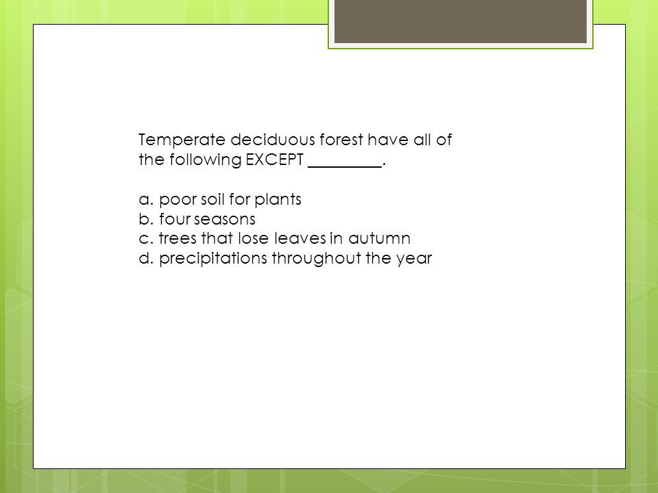 Temperate deciduous forest have all of the following EXCEPT _________.