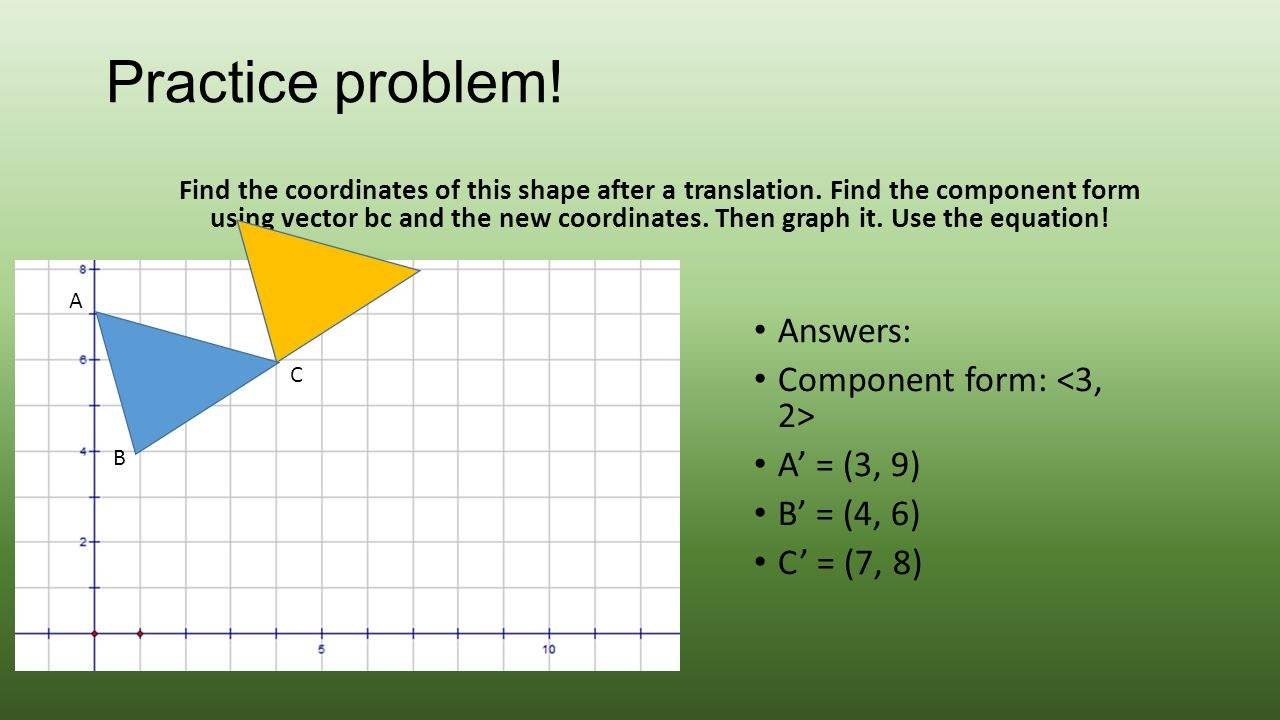 Practice problem! Answers: Component form: <3, 2> A' = (3, 9)