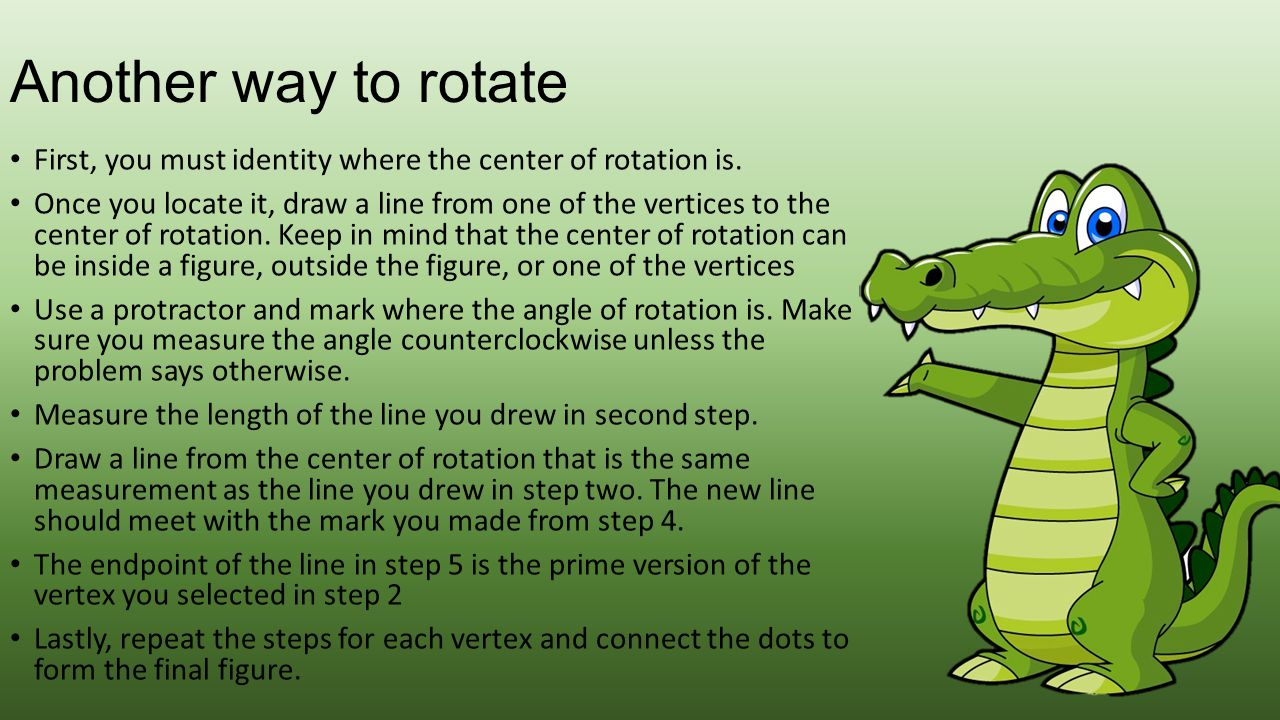 Another way to rotate First, you must identity where the center of rotation is.