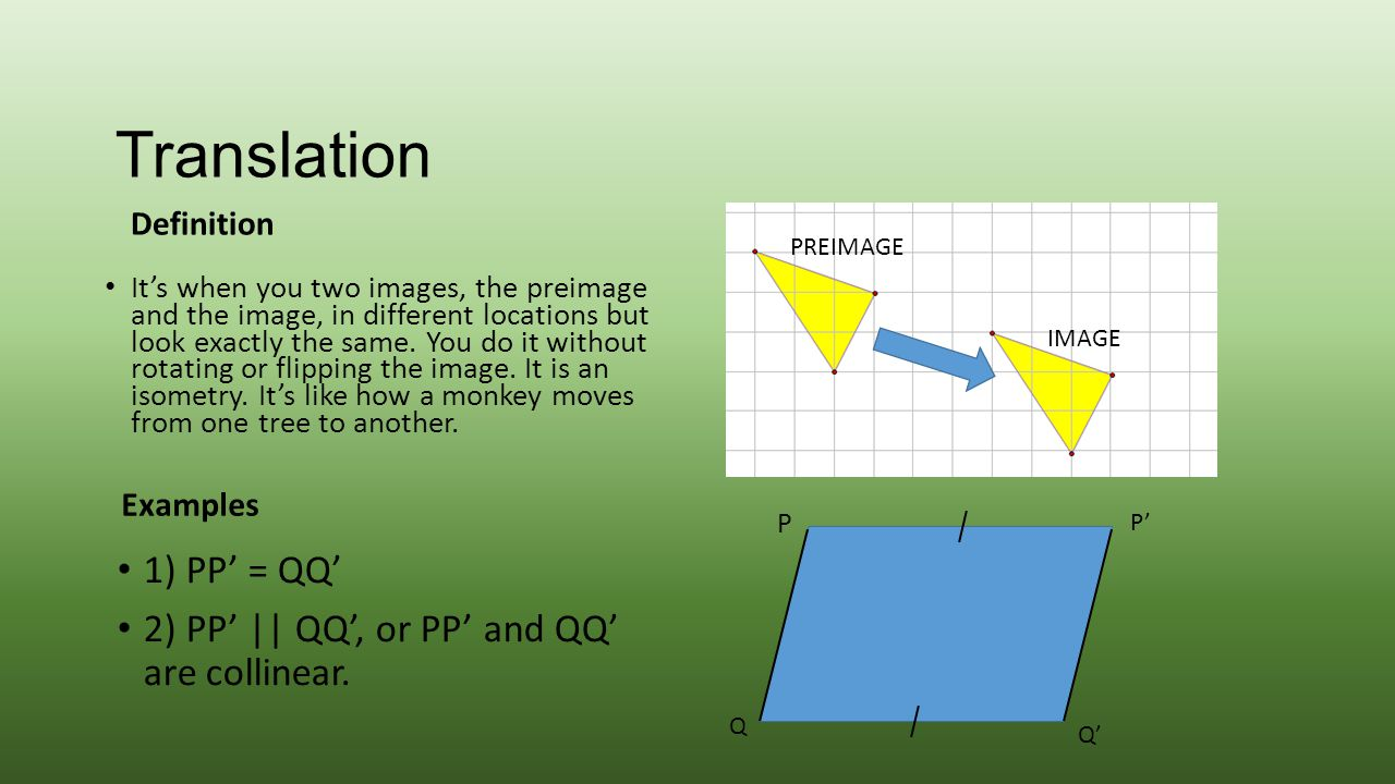 Translation 1) PP' = QQ' 2) PP' || QQ', or PP' and QQ' are collinear.