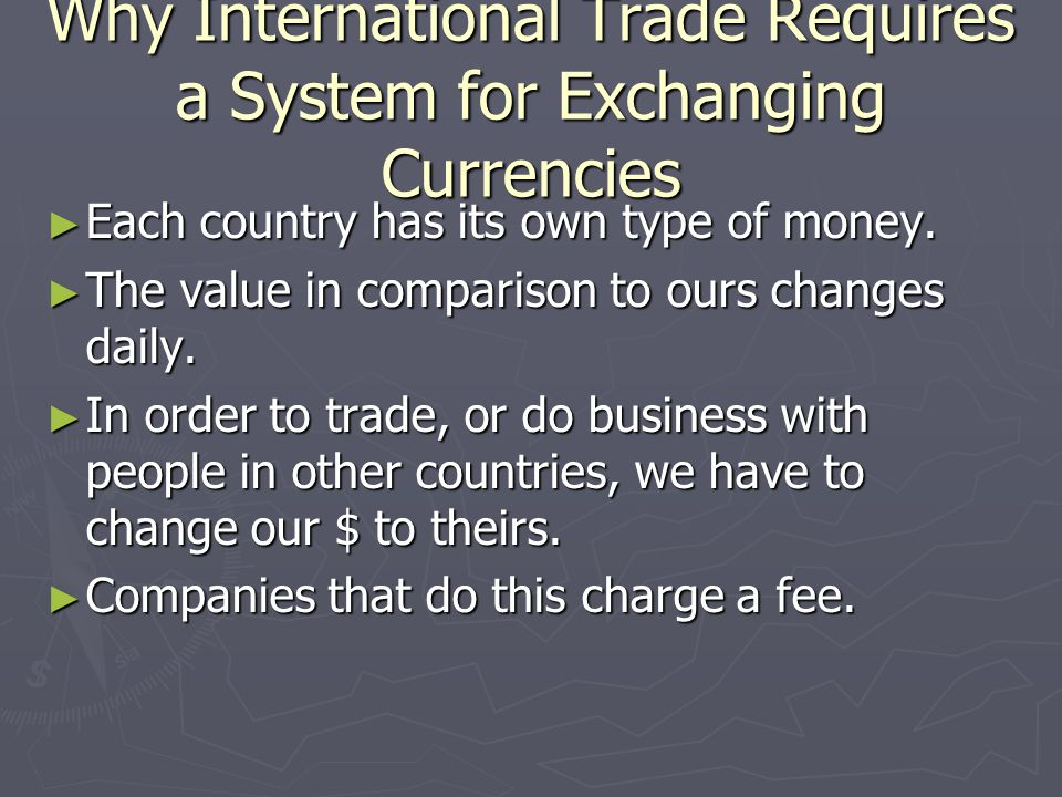 Why International Trade Requires a System for Exchanging Currencies