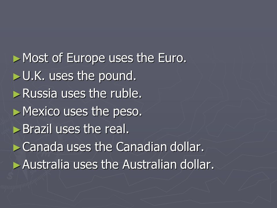 Most of Europe uses the Euro.
