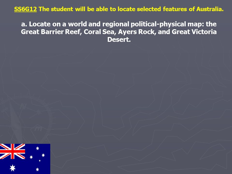SS6G12 The student will be able to locate selected features of Australia.