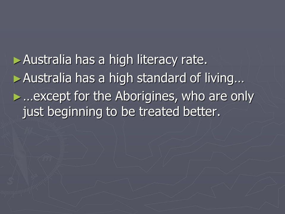 Australia has a high literacy rate.