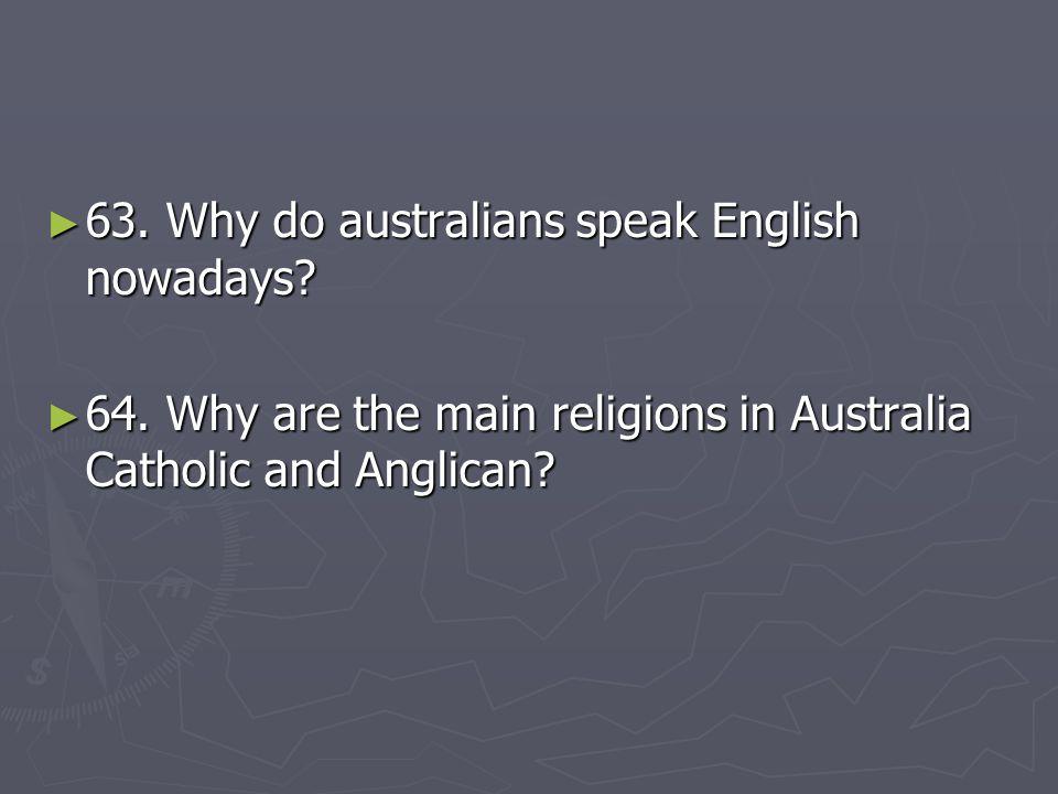 63. Why do australians speak English nowadays