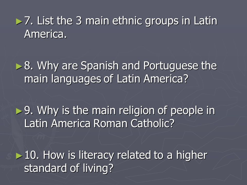 7. List the 3 main ethnic groups in Latin America.