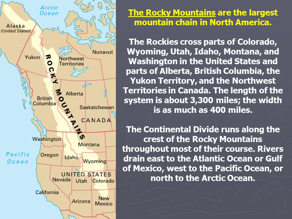 The Rocky Mountains are the largest mountain chain in North America.