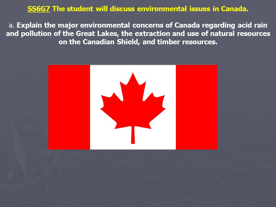 SS6G7 The student will discuss environmental issues in Canada.