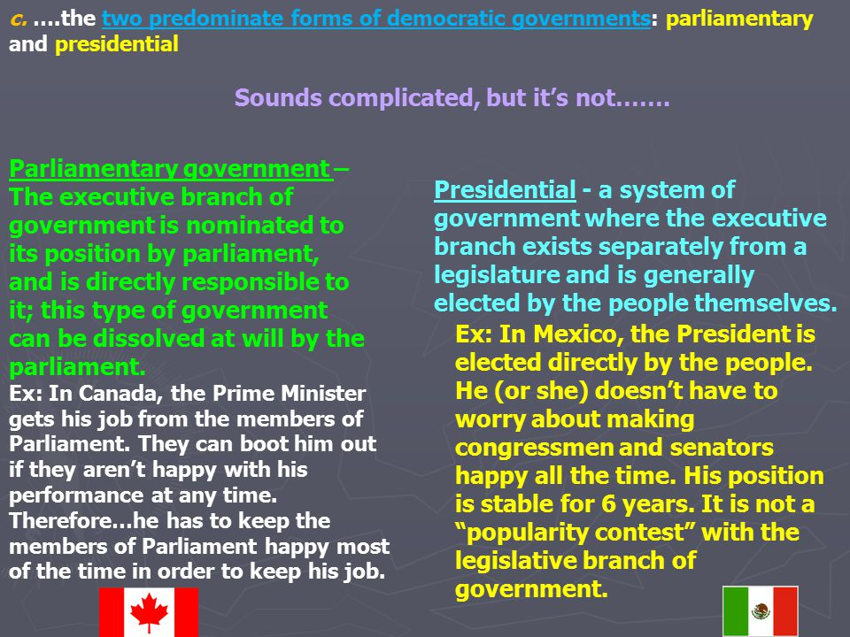 c. ….the two predominate forms of democratic governments: parliamentary and presidential