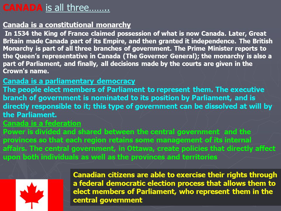 CANADA is all three…….. Canada is a constitutional monarchy