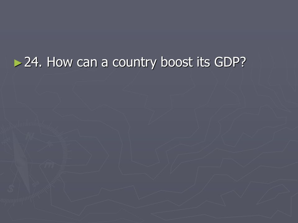 24. How can a country boost its GDP