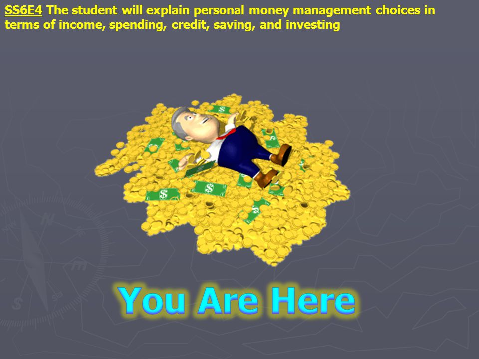 SS6E4 The student will explain personal money management choices in terms of income, spending, credit, saving, and investing
