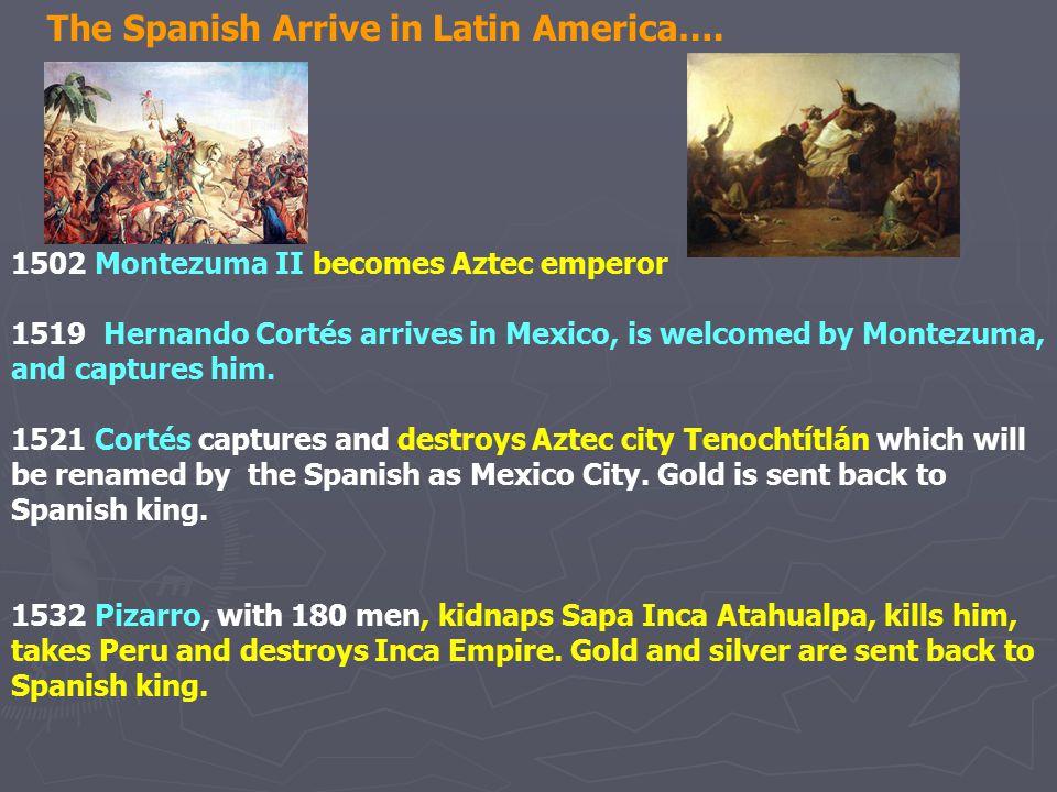 The Spanish Arrive in Latin America….