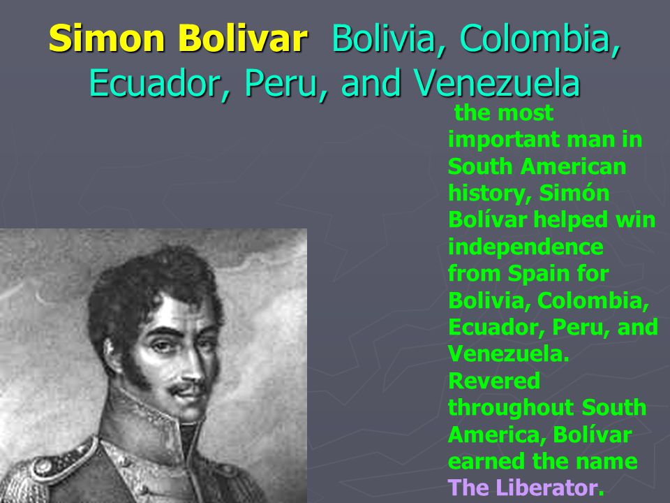 Simon Bolivar Bolivia, Colombia, Ecuador, Peru, and Venezuela