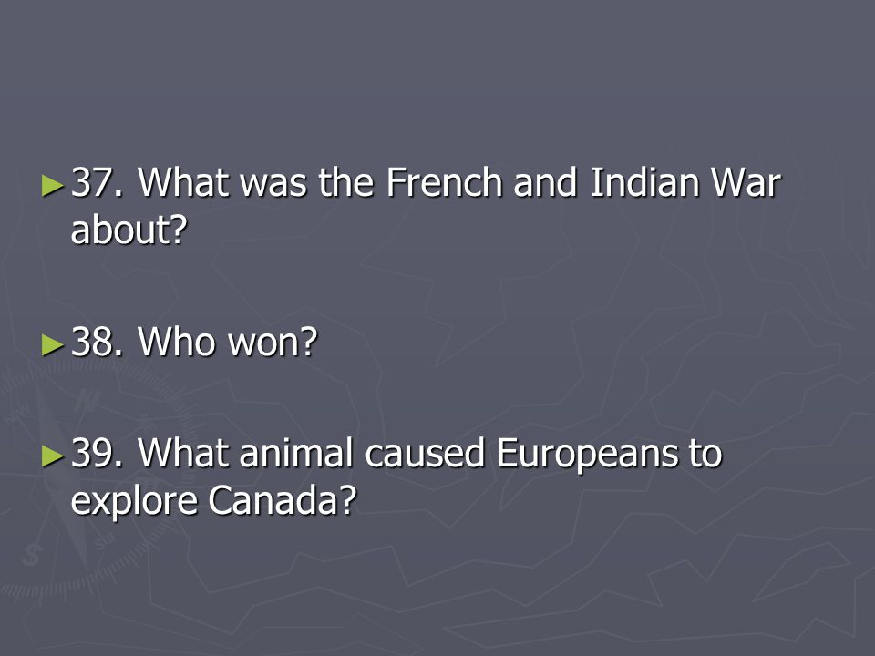 37. What was the French and Indian War about