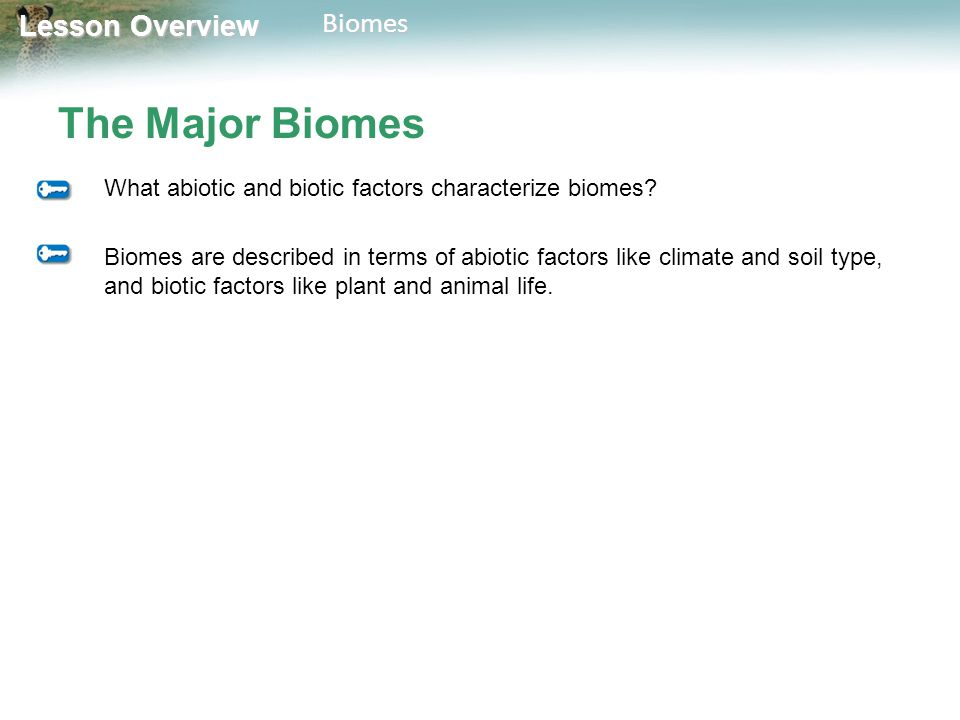 The Major Biomes What abiotic and biotic factors characterize biomes