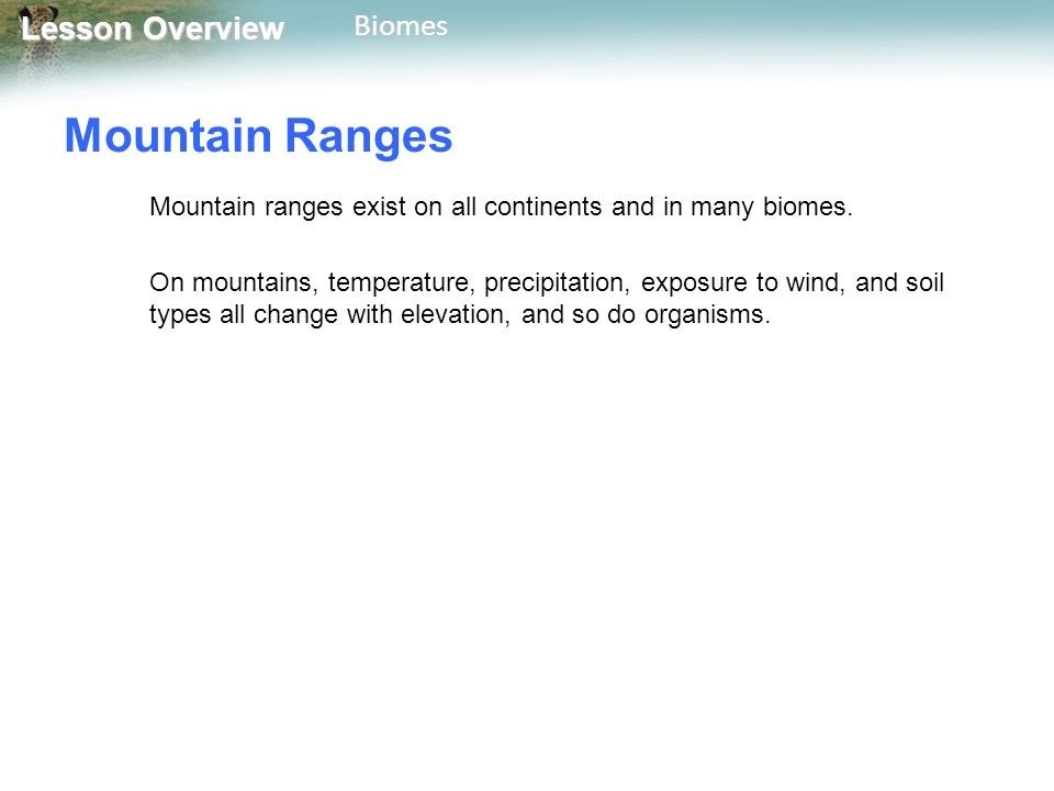 Mountain Ranges Mountain ranges exist on all continents and in many biomes.