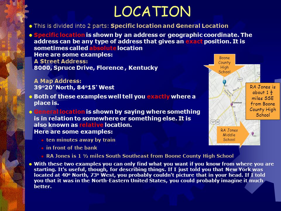 LOCATION This is divided into 2 parts: Specific location and General Location.