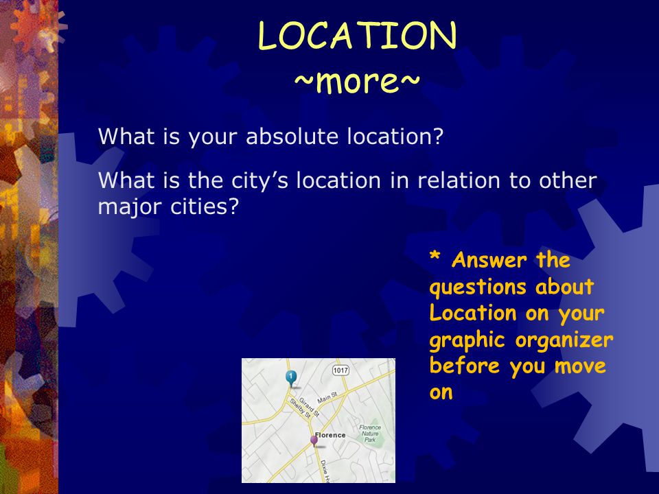 LOCATION ~more~ What is your absolute location What is the city's location in relation to other major cities