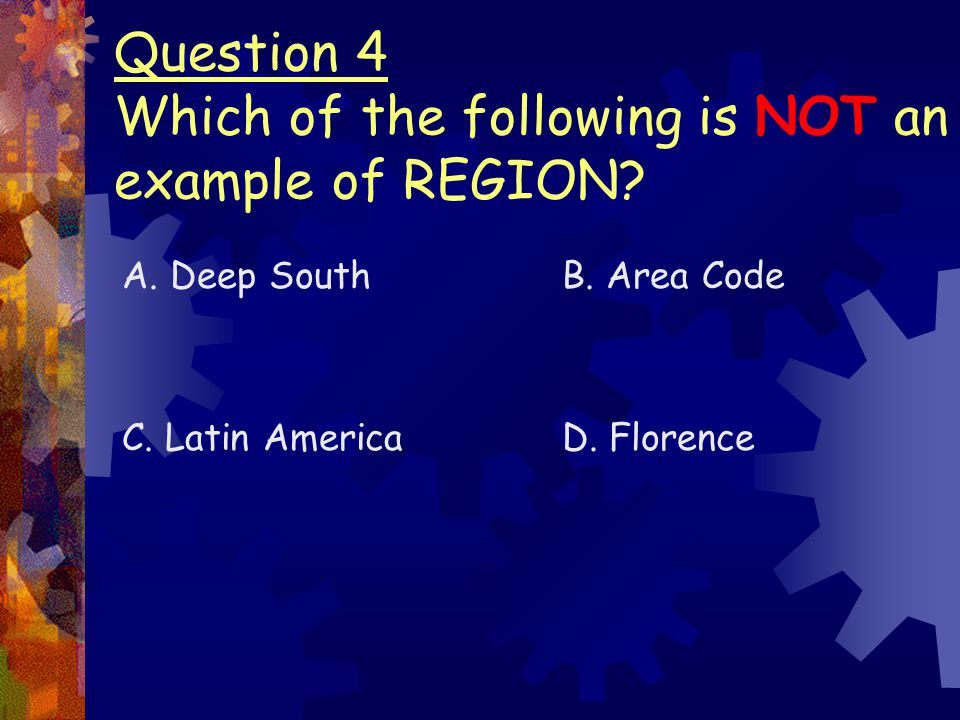 Question 4 Which of the following is NOT an example of REGION