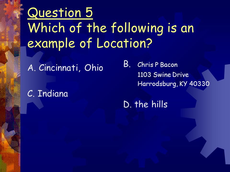 Question 5 Which of the following is an example of Location