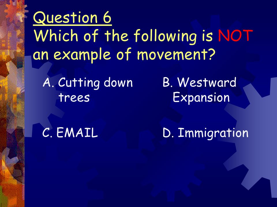 Question 6 Which of the following is NOT an example of movement