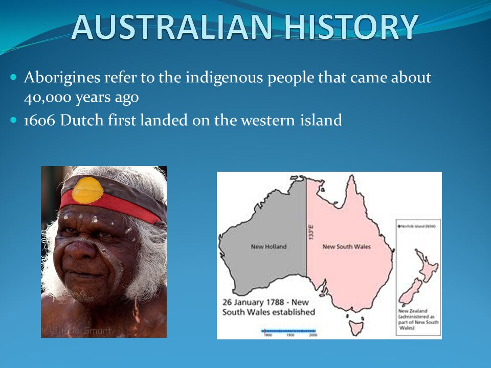 AUSTRALIAN HISTORY Aborigines refer to the indigenous people that came about 40,000 years ago.