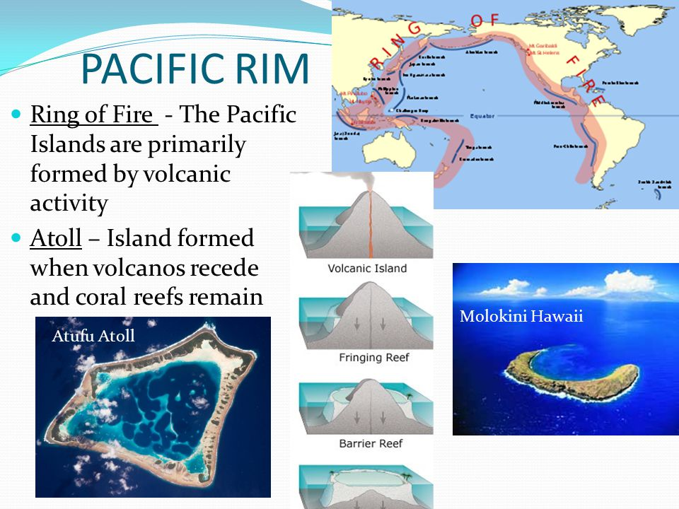 PACIFIC RIM Ring of Fire - The Pacific Islands are primarily formed by volcanic activity.
