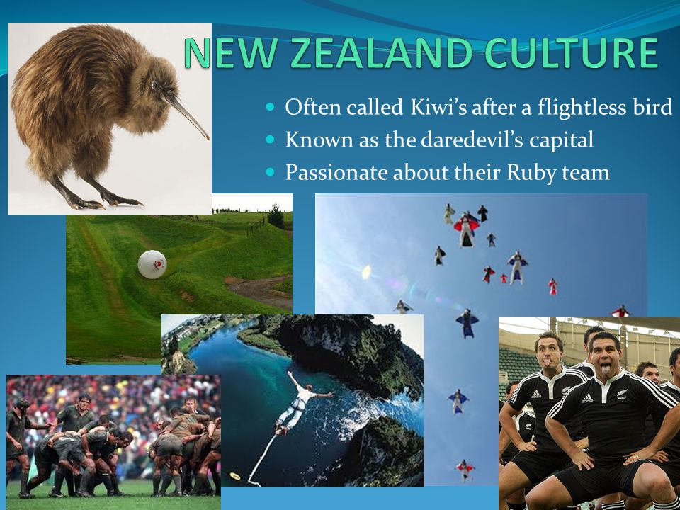 NEW ZEALAND CULTURE Often called Kiwi's after a flightless bird