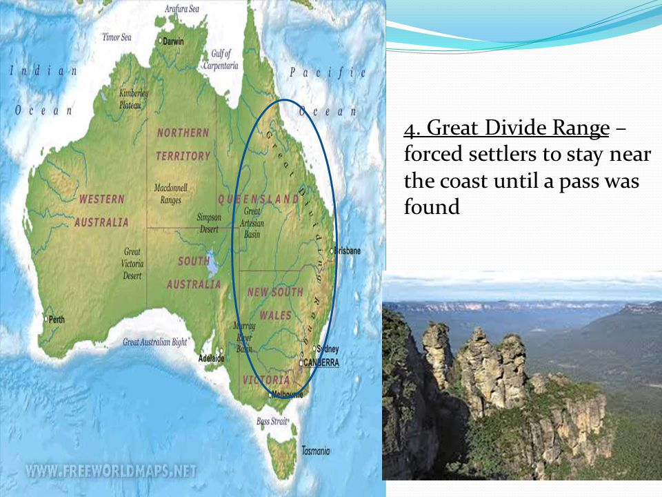 4. Great Divide Range – forced settlers to stay near the coast until a pass was found