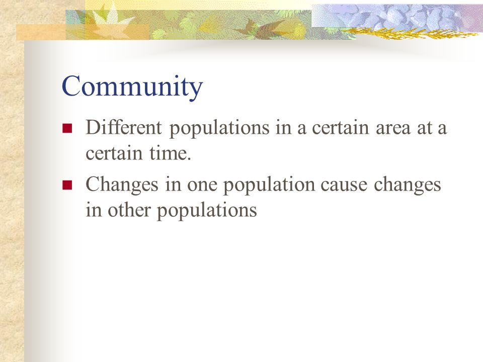Community Different populations in a certain area at a certain time.