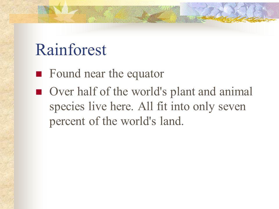 Rainforest Found near the equator