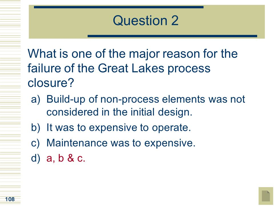 Question 2 What is one of the major reason for the failure of the Great Lakes process closure