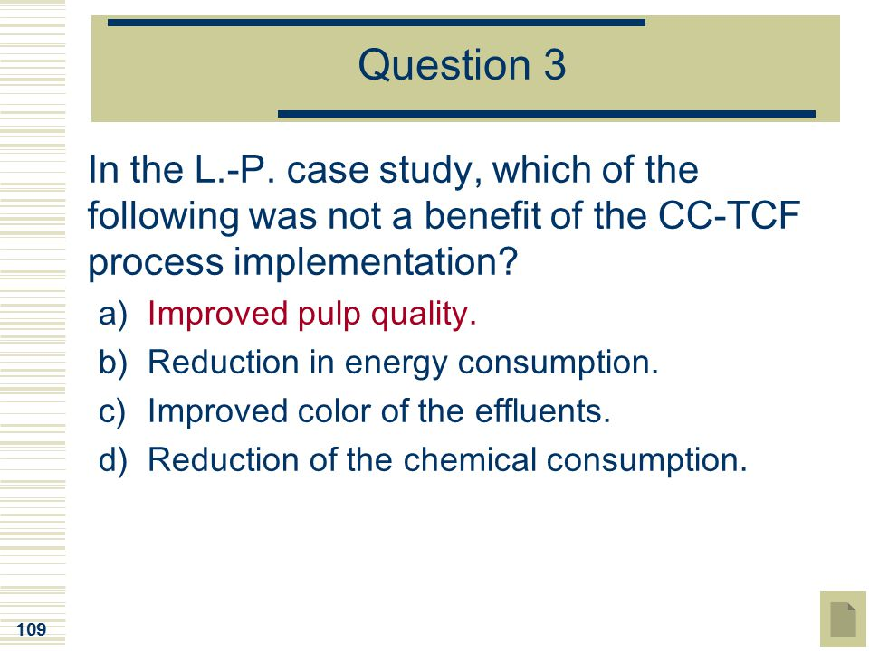 Question 3 In the L.-P. case study, which of the following was not a benefit of the CC-TCF process implementation