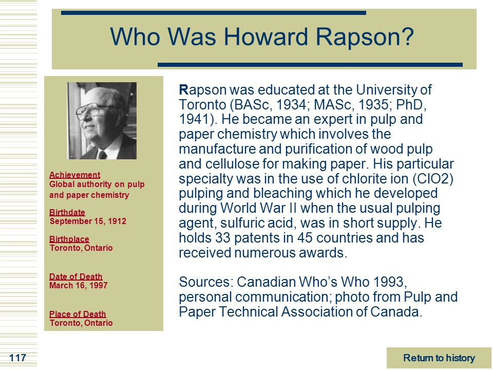 Who Was Howard Rapson Achievement Global authority on pulp. and paper chemistry Birthdate September 15, 1912 Birthplace Toronto, Ontario.