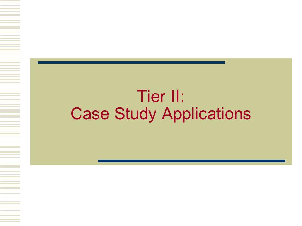 Tier II: Case Study Applications