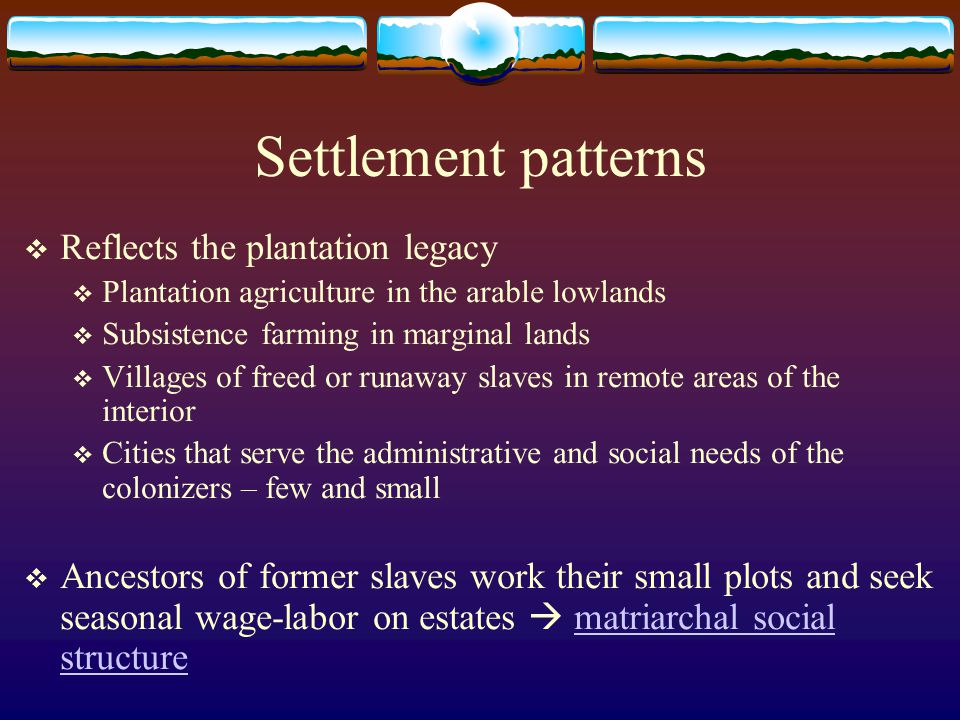 Settlement patterns Reflects the plantation legacy